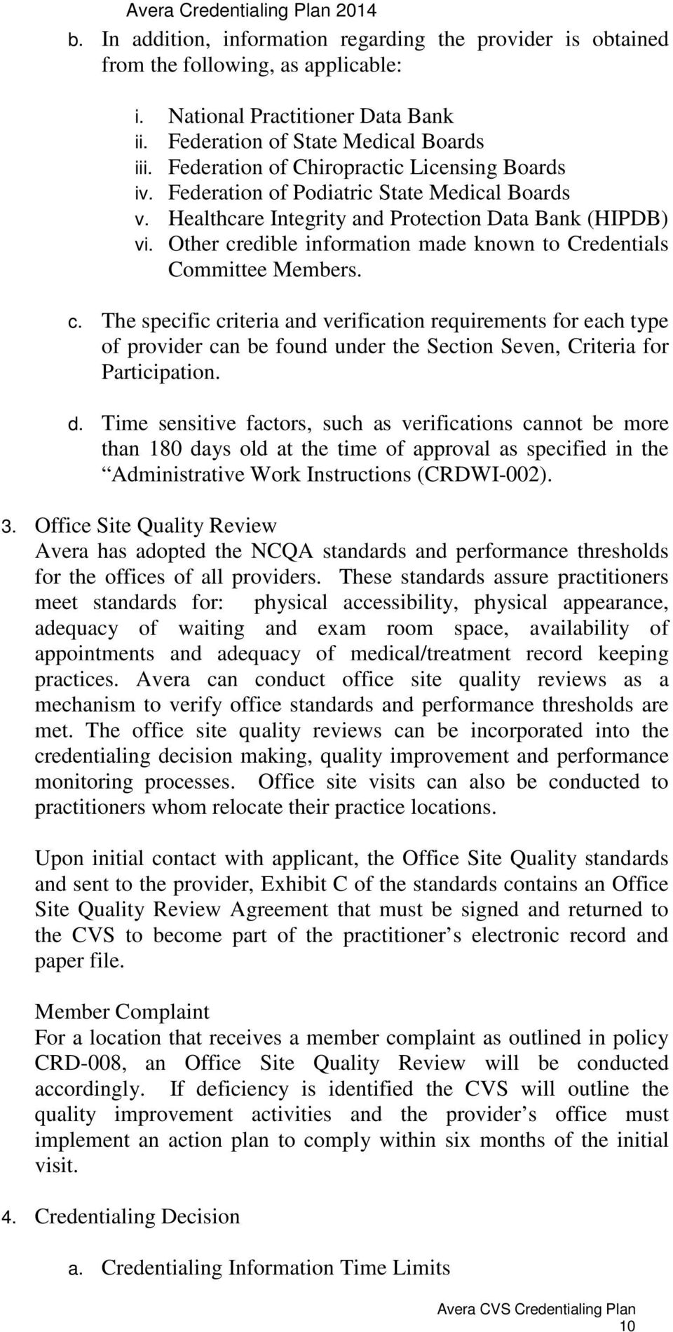 Other credible information made known to Credentials Committee Members. c. The specific criteria and verification requirements for each type of provider can be found under the Section Seven, Criteria for Participation.
