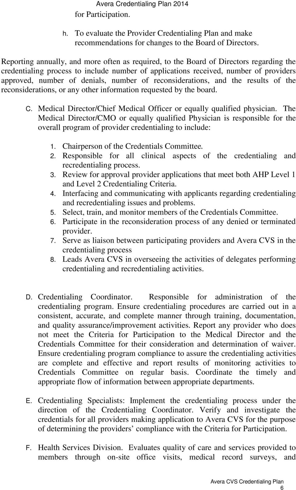denials, number of reconsiderations, and the results of the reconsiderations, or any other information requested by the board. C. Medical Director/Chief Medical Officer or equally qualified physician.