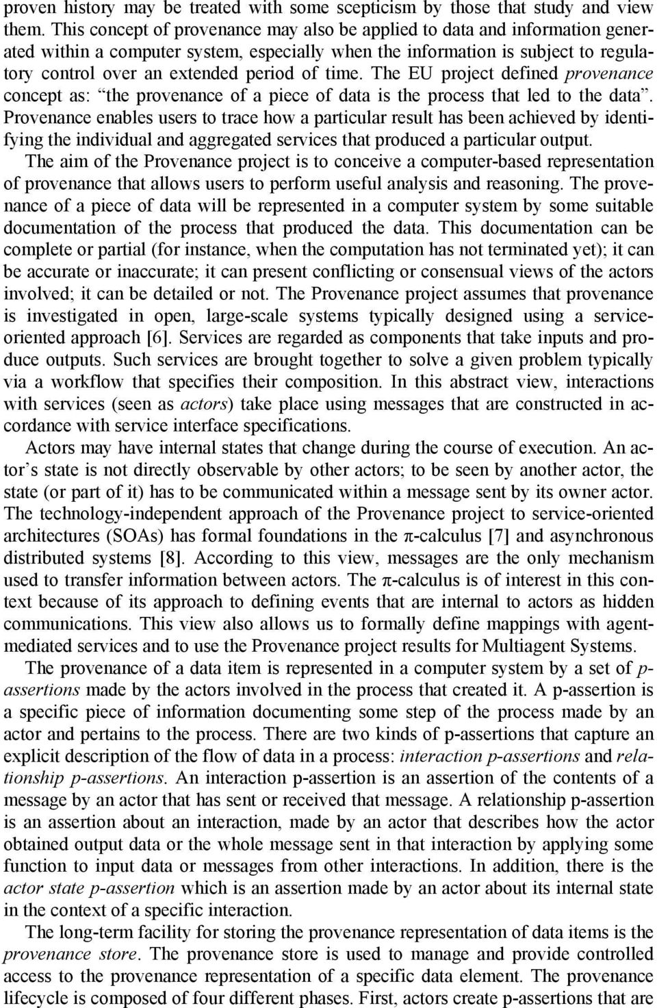 time. The EU project defined provenance concept as: the provenance of a piece of data is the process that led to the data.