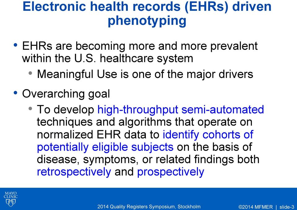 healthcare system Meaningful Use is one of the major drivers Overarching goal To develop high-throughput semi-automated