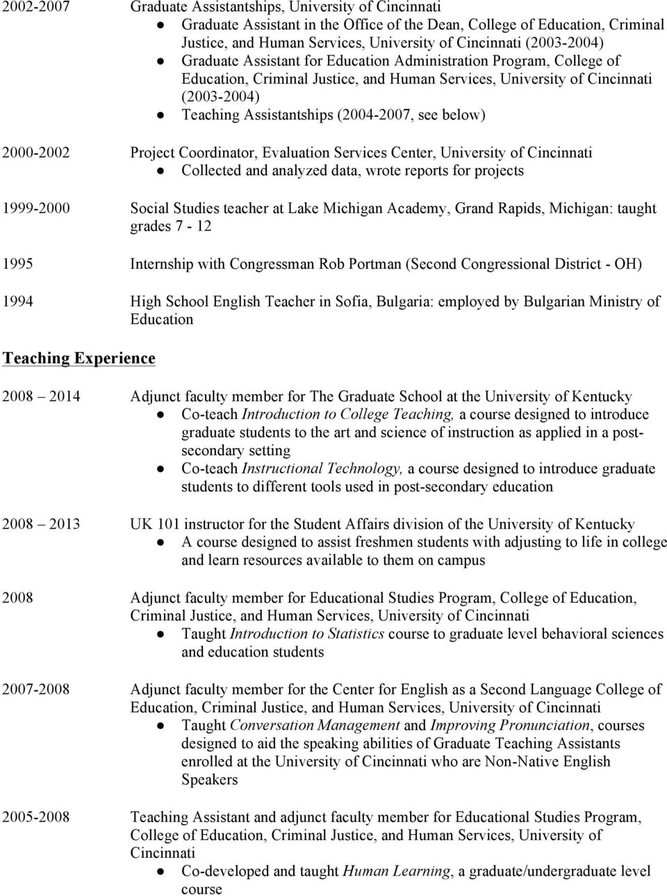 (2004-2007, see below) 2000-2002 Project Coordinator, Evaluation Services Center, University of Cincinnati Collected and analyzed data, wrote reports for projects 1999-2000 Social Studies teacher at