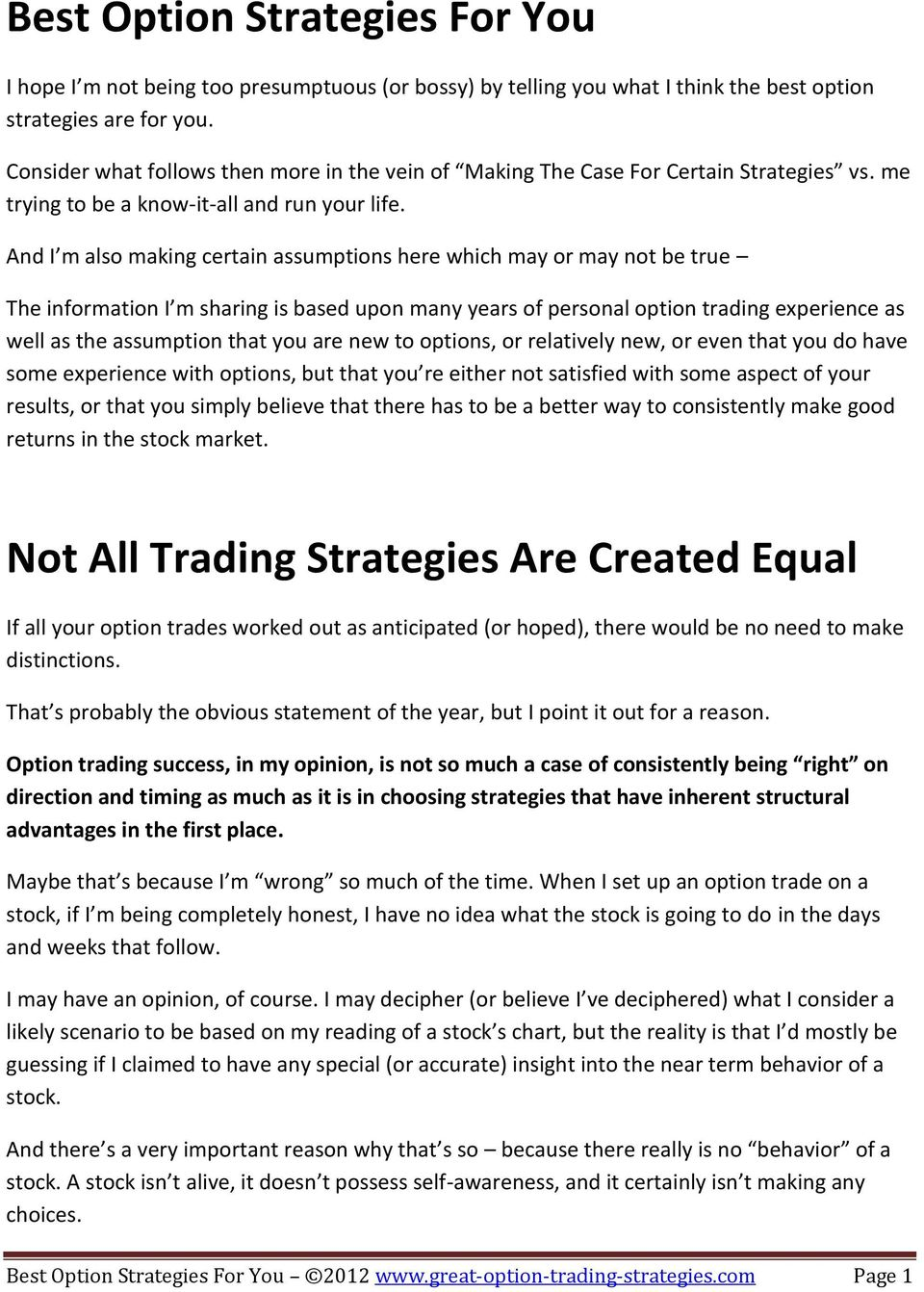 And I m also making certain assumptions here which may or may not be true The information I m sharing is based upon many years of personal option trading experience as well as the assumption that you