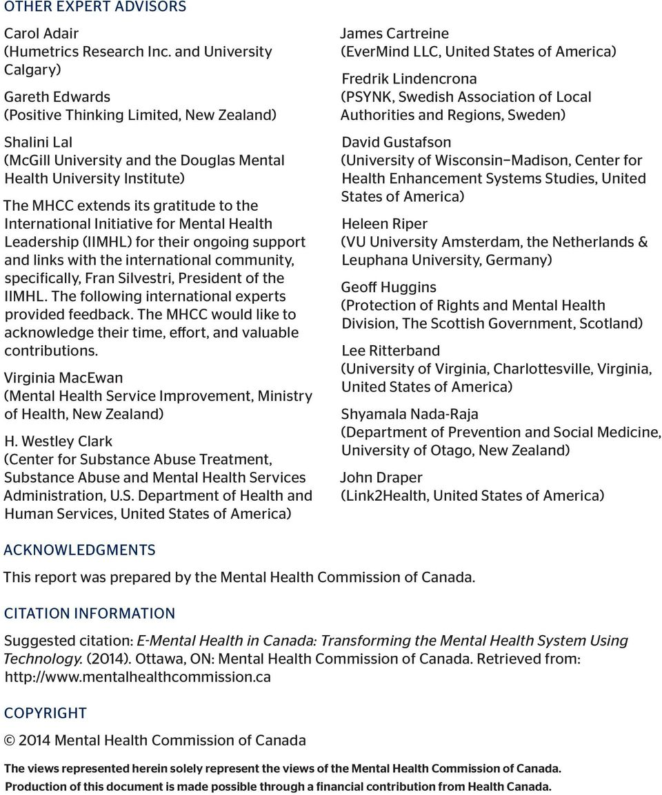 the International Initiative for Mental Health Leadership (IIMHL) for their ongoing support and links with the international community, specifically, Fran Silvestri, President of the IIMHL.