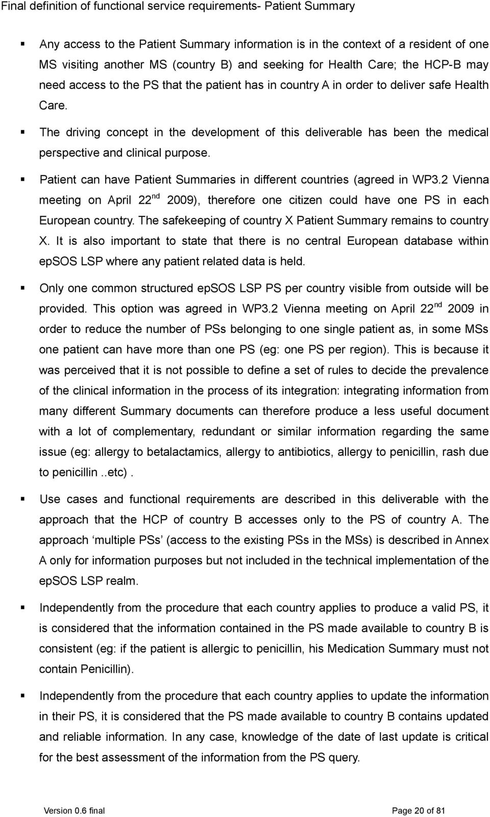 Patient can have Patient Summaries in different countries (agreed in WP3.2 Vienna meeting on April 22 nd 2009), therefore one citizen could have one PS in each European country.