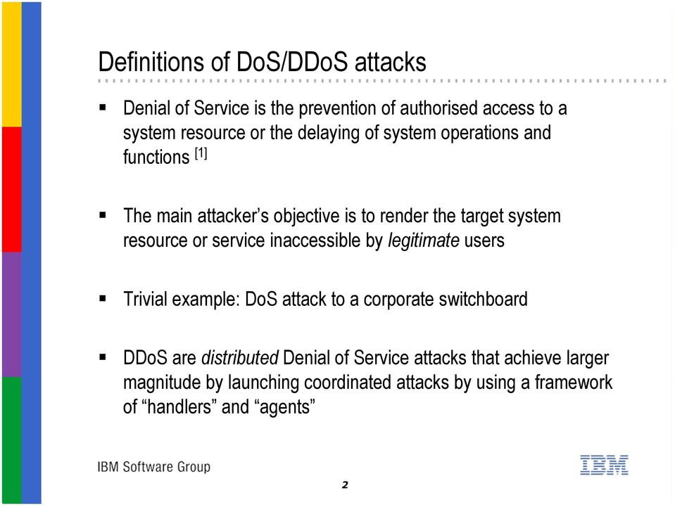 service inaccessible by legitimate users Trivial example: DoS attack to a corporate switchboard DDoS are distributed