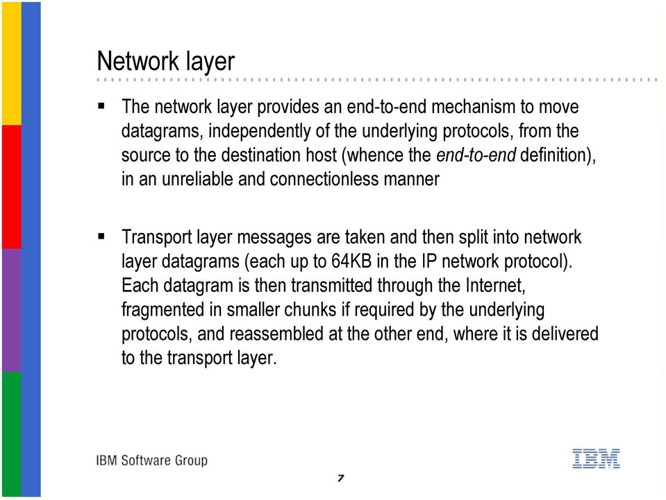 then split into network layer datagrams (each up to 64KB in the IP network protocol).