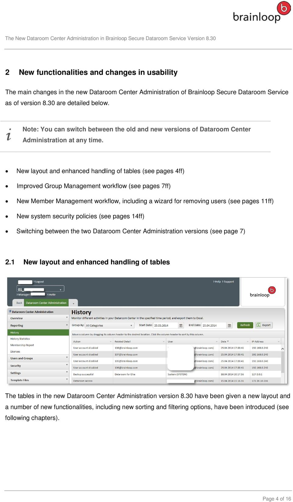 New layout and enhanced handling of tables (see pages 4ff) Improved Group Management workflow (see pages 7ff) New Member Management workflow, including a wizard for removing users (see pages 11ff)