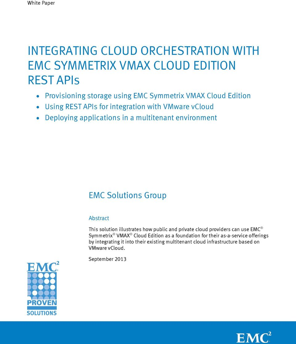 Group Abstract This solution illustrates how public and private cloud providers can use EMC Symmetrix VMAX Cloud Edition as a foundation