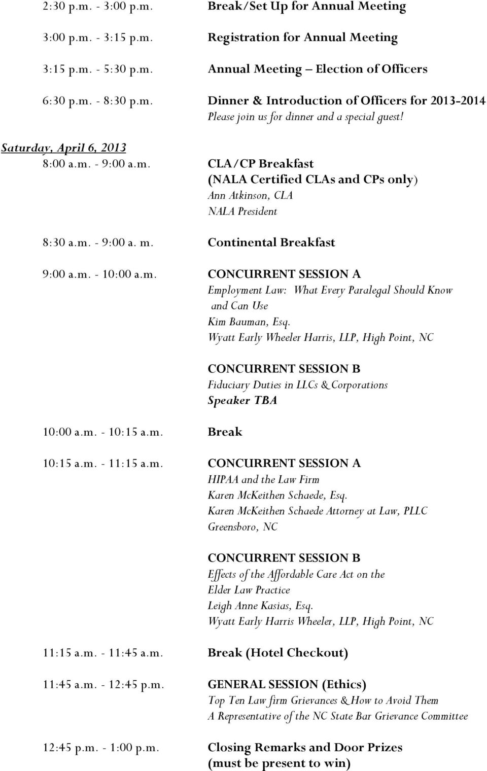 Wyatt Early Wheeler Harris, LLP, High Point, NC 10:00 a.m. - 10:15 a.m. Break Fiduciary Duties in LLCs & Corporations Speaker TBA 10:15 a.m. - 11:15 a.m. CONCURRENT SESSION A HIPAA and the Law Firm Karen McKeithen Schaede, Esq.
