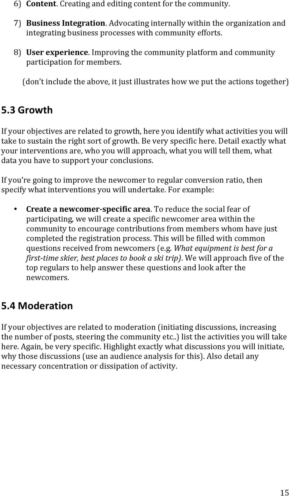 3 Growth If your objectives are related to growth, here you identify what activities you will take to sustain the right sort of growth. Be very specific here.