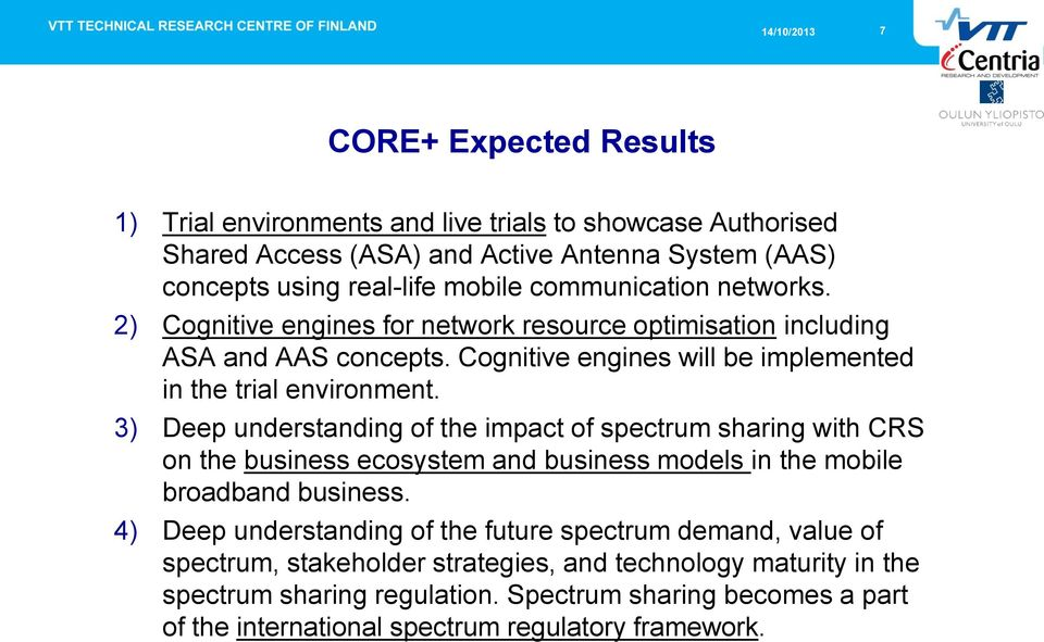 3) Deep understanding of the impact of spectrum sharing with CRS on the business ecosystem and business models in the mobile broadband business.