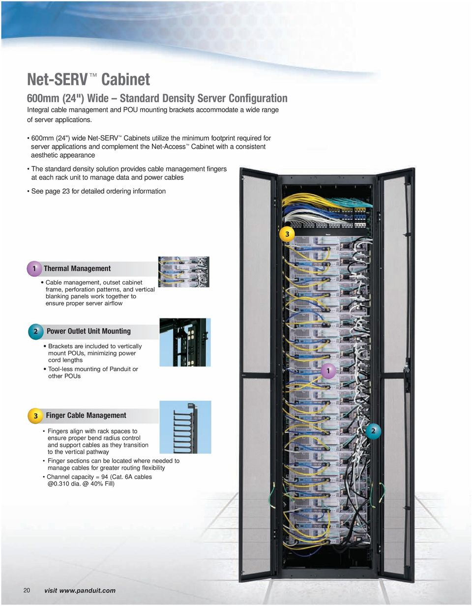 solution provides cable management fingers at each rack unit to manage data and power cables See page for detailed ordering information Thermal Management Cable management, outset cabinet frame,