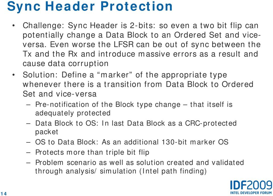 whenever there is a transition from Data Block to Ordered Set and vice-versa Pre-notification of the Block type change that itself is adequately protected Data Block to OS: In last Data
