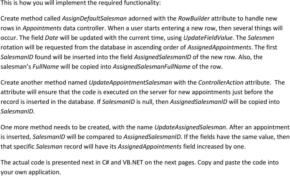 The Salesmen rotation will be requested from the database in ascending order of AssignedAppointments. The first SalesmanID found will be inserted into the field AssignedSalesmanID of the new row.