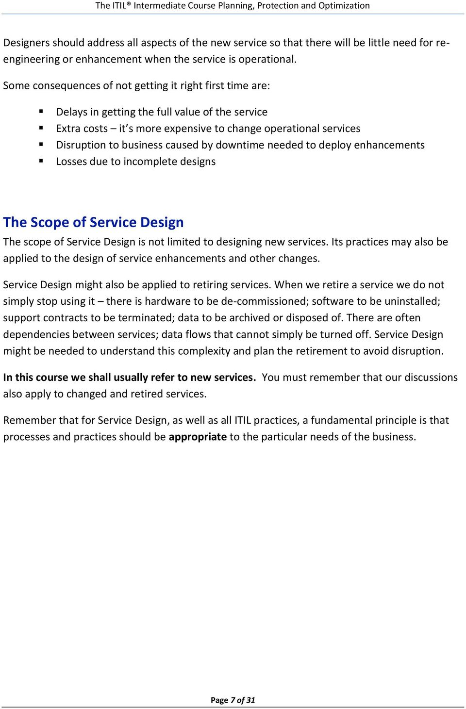 by downtime needed to deploy enhancements Losses due to incomplete designs The Scope of Service Design The scope of Service Design is not limited to designing new services.