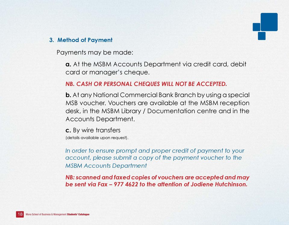 In order to ensure prompt and proper credit of payment to your account, please submit a copy of the payment voucher to the MSBM Accounts Department NB: scanned and faxed copies of vouchers