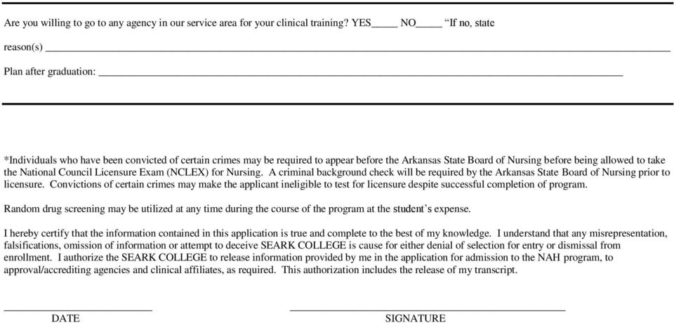 to take the National Council Licensure Exam (NCLEX) for Nursing. A criminal background check will be required by the Arkansas State Board of Nursing prior to licensure.