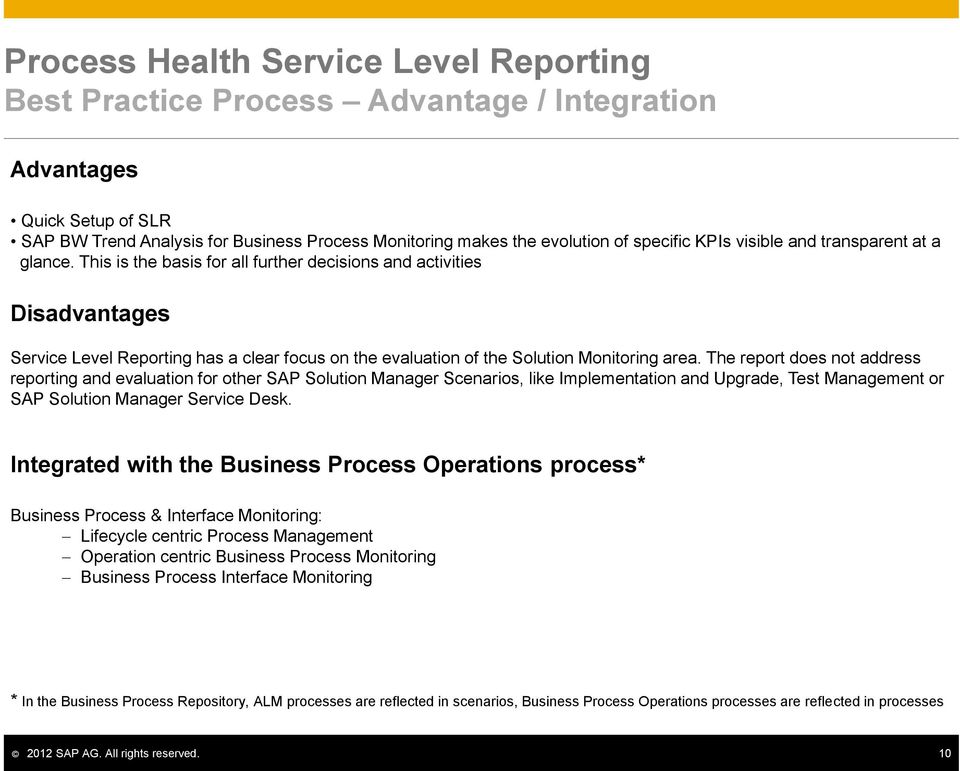 The report does not address reporting and evaluation for other SAP Solution Manager Scenarios, like Implementation and Upgrade, Test Management or SAP Solution Manager Service Desk.