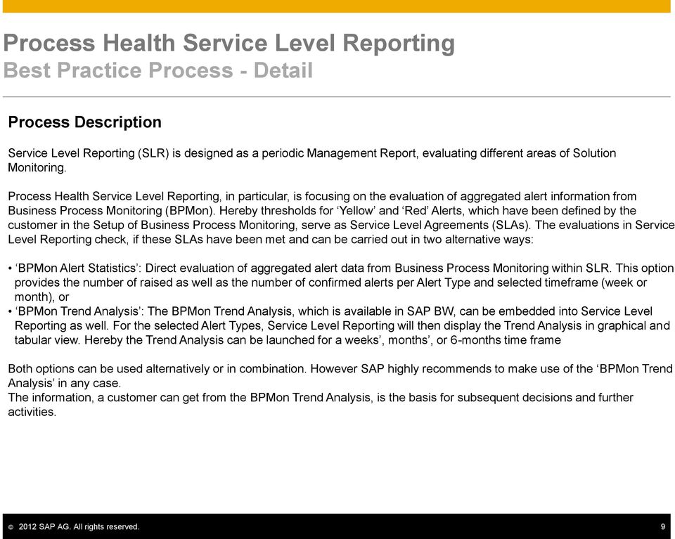 Hereby thresholds for Yellow and Red Alerts, which have been defined by the customer in the Setup of Business Process Monitoring, serve as Service Level Agreements (SLAs).
