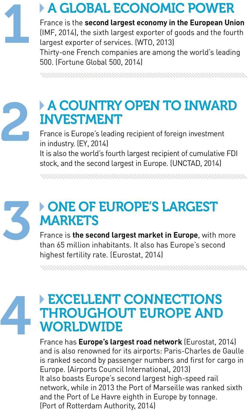 (Fortune Global 500, 2014) 2 A COUNTRY OPEN TO INWARD INVESTMENT France is Europe s leading recipient of foreign investment in industry.