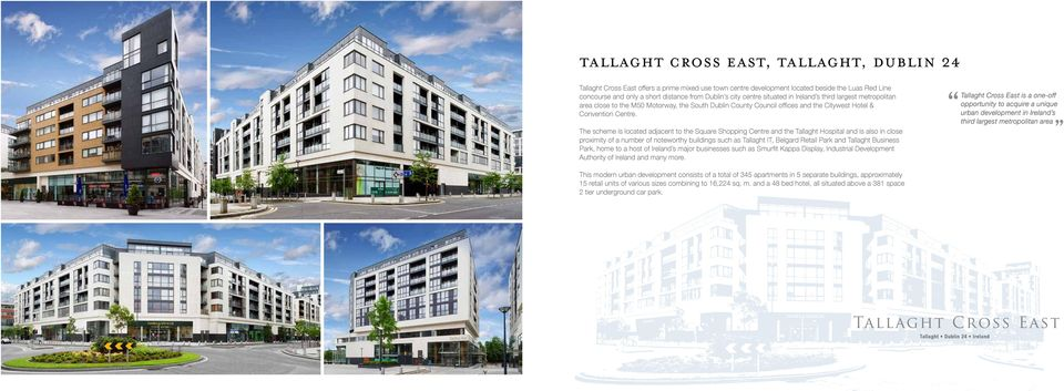 The scheme is located adjacent to the Square Shopping Centre and the Tallaght Hospital and is also in close proximity of a number of noteworthy buildings such as Tallaght IT, Belgard Retail Park and