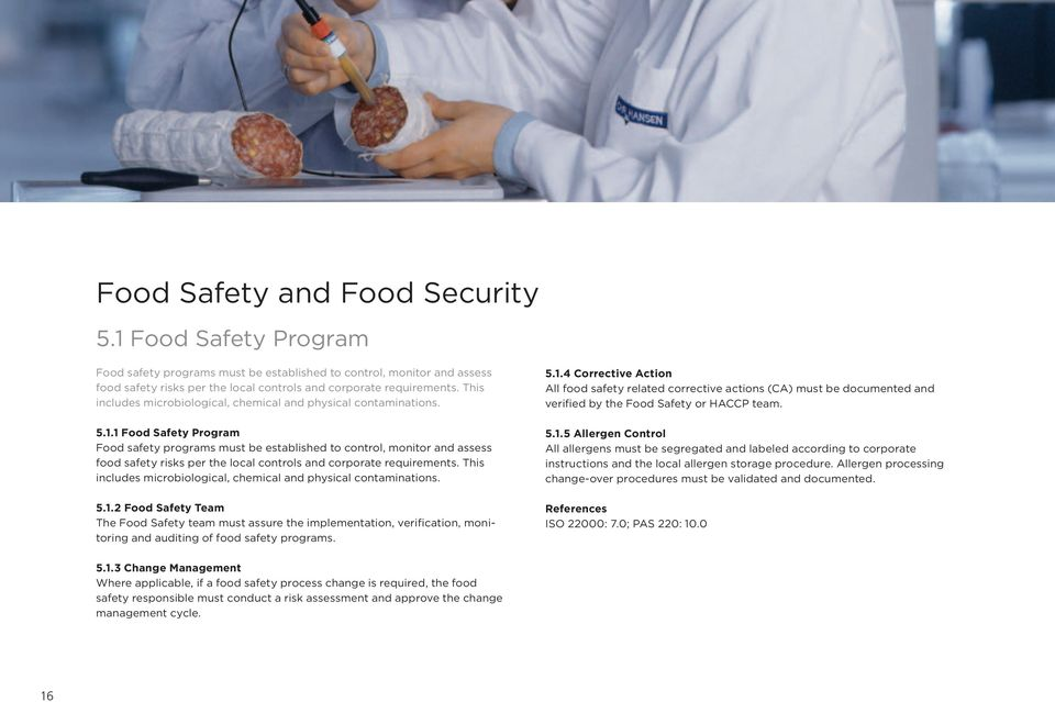1 Food Safety Program Food safety programs must be established to control, monitor and assess food safety risks per the local controls and corporate requirements.