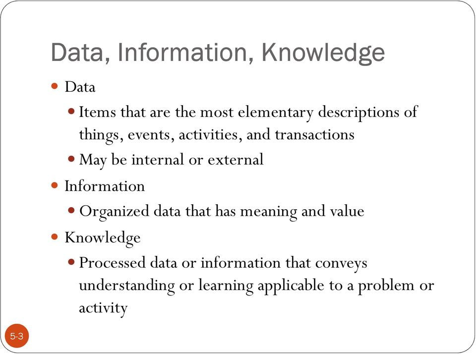 Information Organized data that has meaning and value Knowledge Processed data or