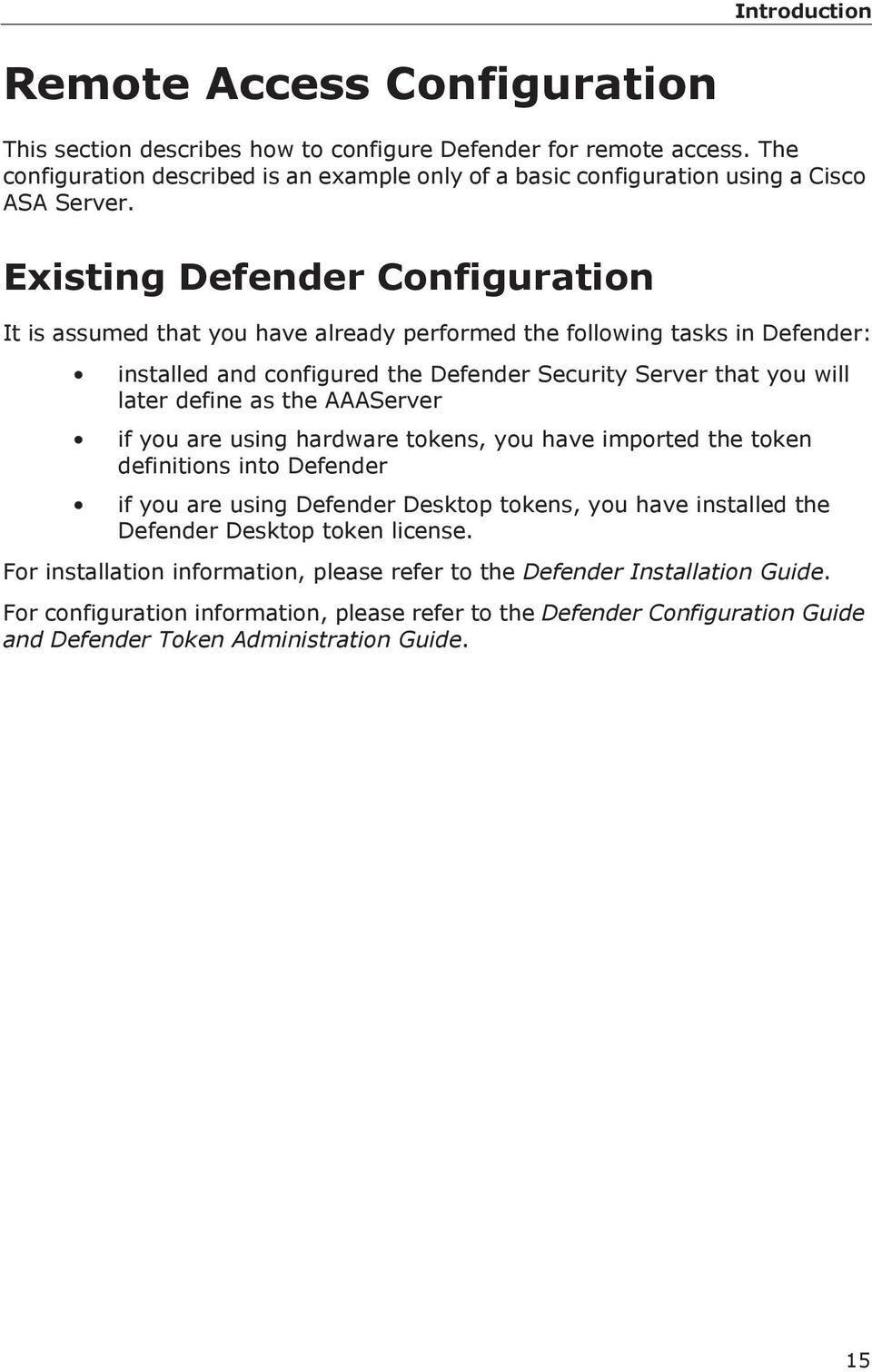 Existing Defender Configuration It is assumed that you have already performed the following tasks in Defender: installed and configured the Defender Security Server that you will later define as the