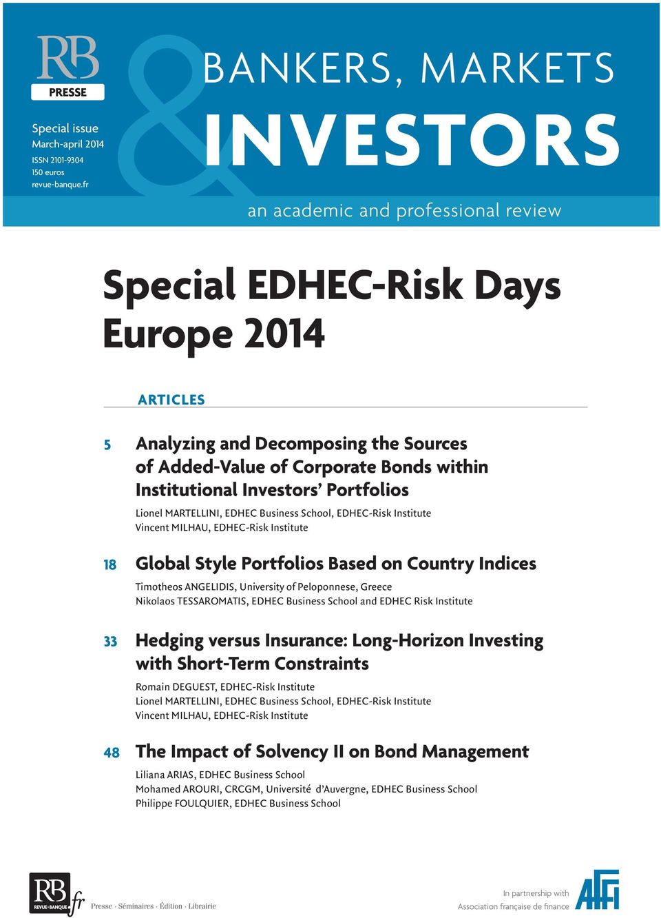 Business School and EDHEC Risk Institute 33 Hedging versus Insurance: Long-Horizon Investing with Short-Term Constraints Romain DEGUEST, EDHEC-Risk Institute 48 The Impact of Solvency II on Bond