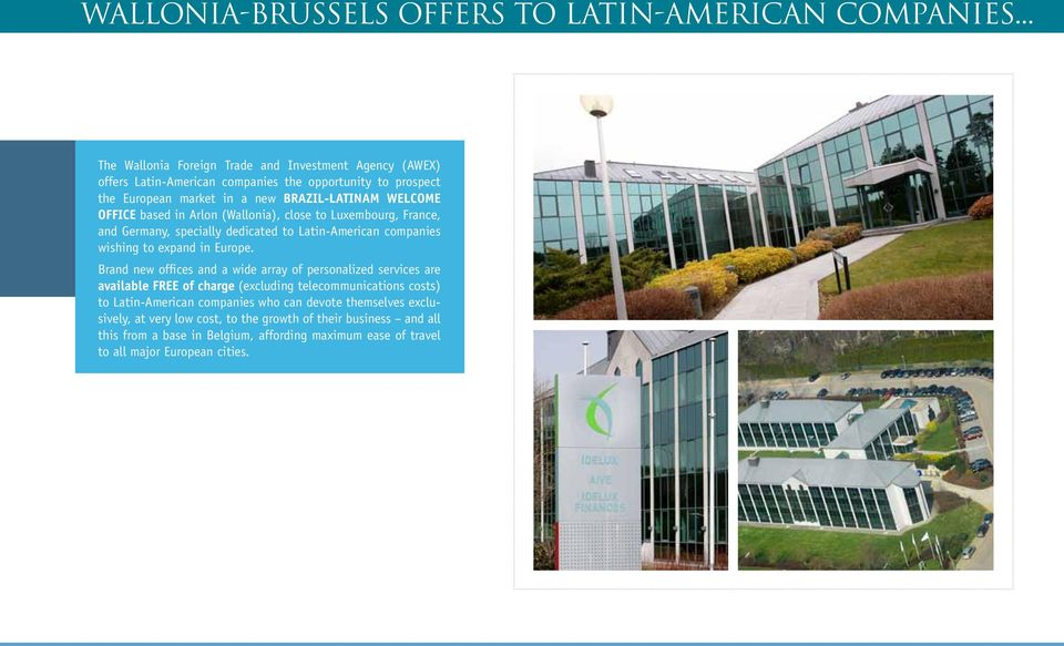 based in Arlon (Wallonia), close to Luxembourg, France, and Germany, specially dedicated to Latin-American companies wishing to expand in Europe.