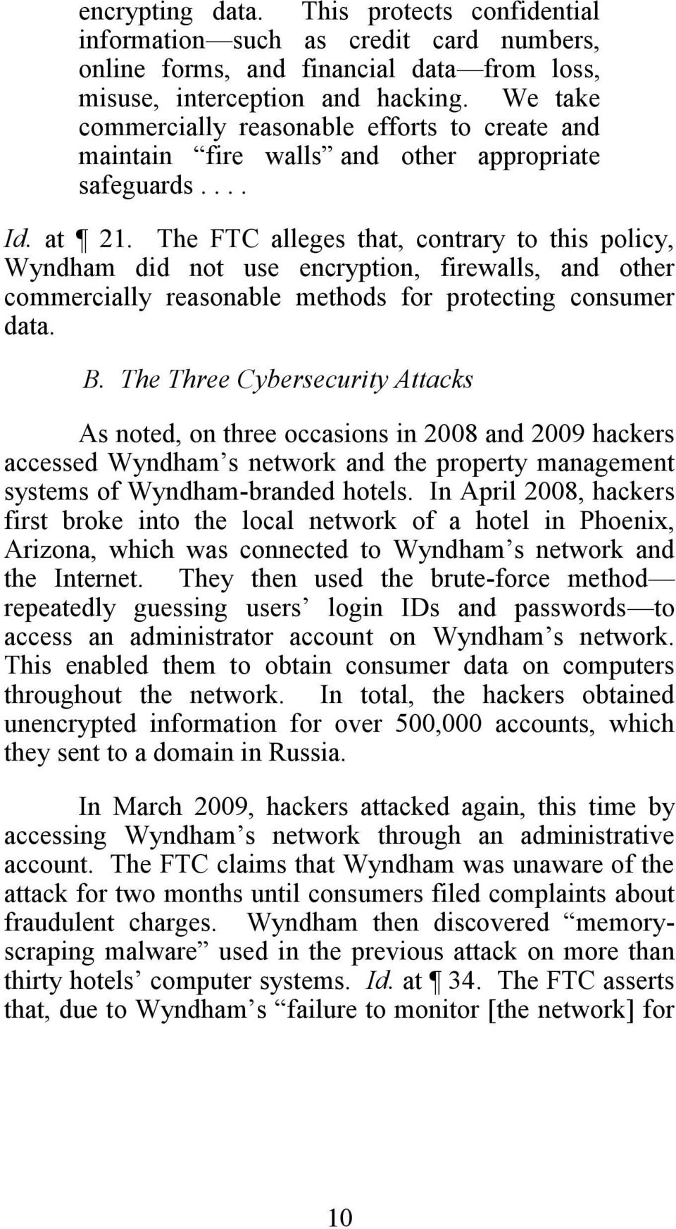 The FTC alleges that, contrary to this policy, Wyndham did not use encryption, firewalls, and other commercially reasonable methods for protecting consumer data. B.