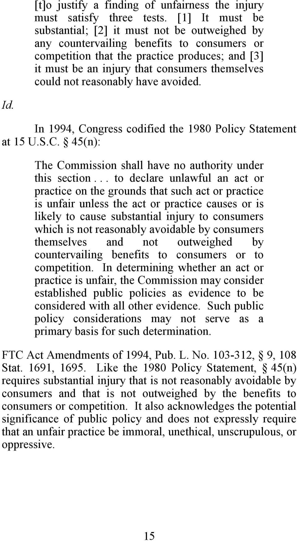 could not reasonably have avoided. Id. In 1994, Congress codified the 1980 Policy Statement at 15 U.S.C. 45(n): The Commission shall have no authority under this section.