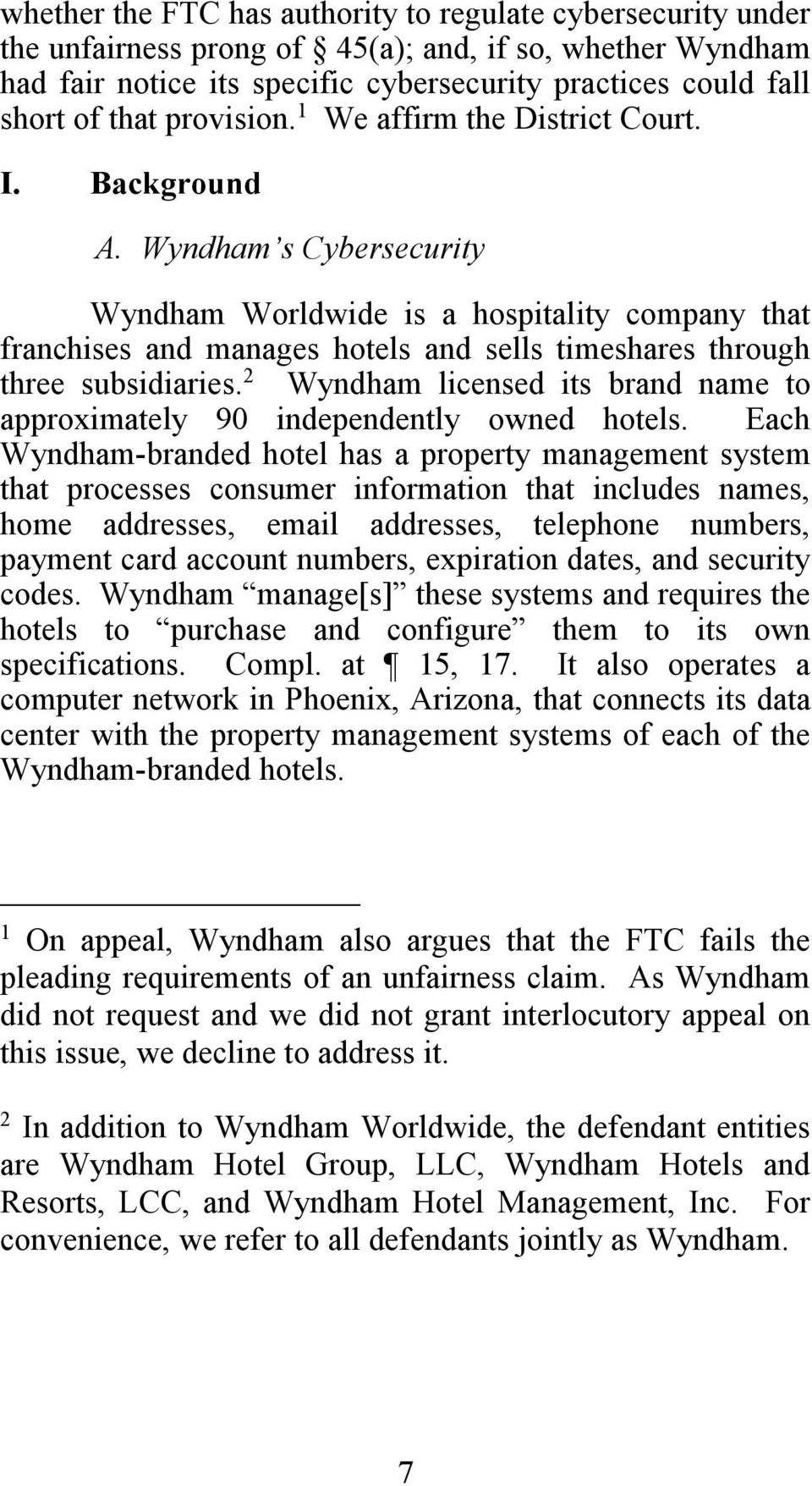 Wyndham s Cybersecurity Wyndham Worldwide is a hospitality company that franchises and manages hotels and sells timeshares through three subsidiaries.