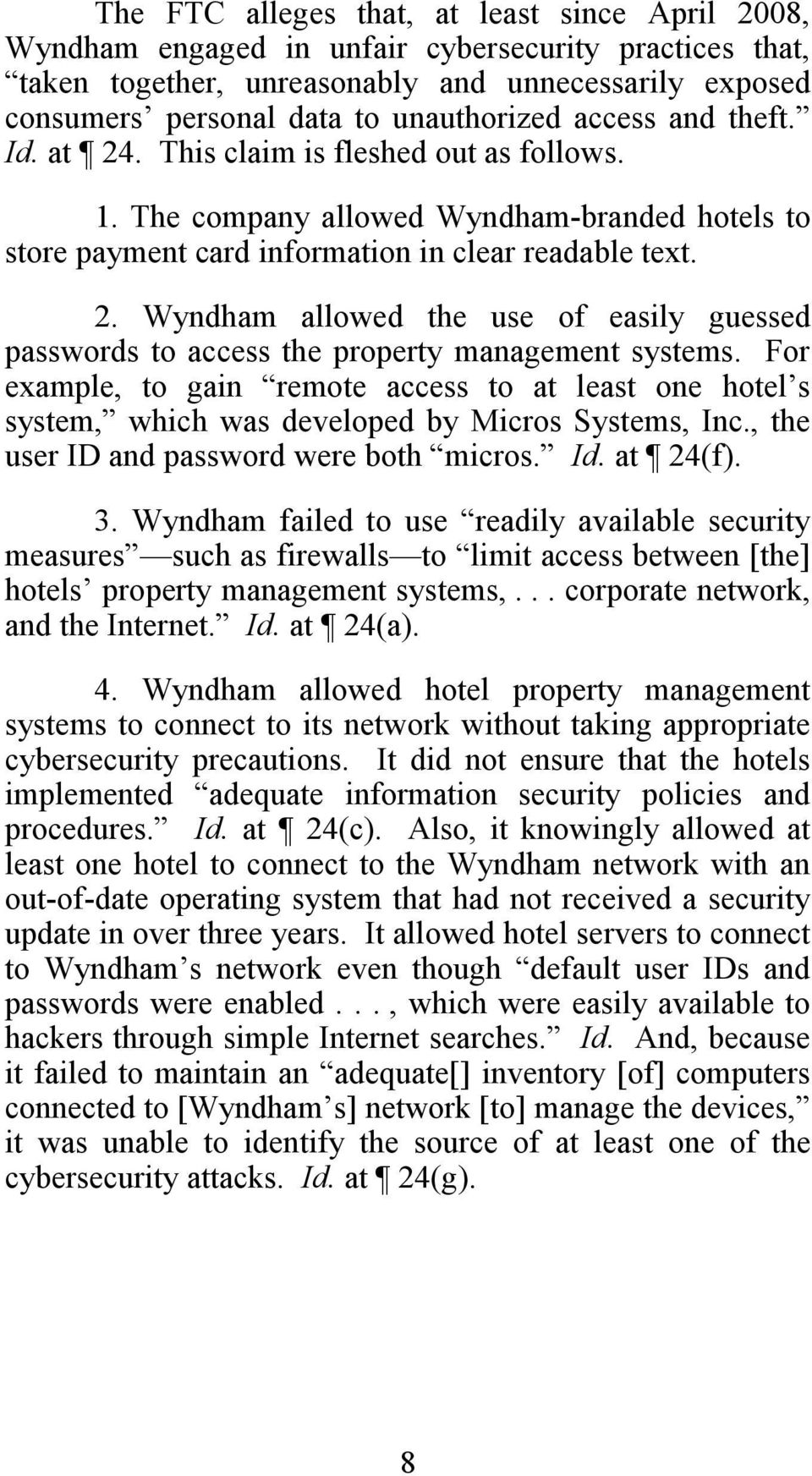 For example, to gain remote access to at least one hotel s system, which was developed by Micros Systems, Inc., the user ID and password were both micros. Id. at 24(f). 3.