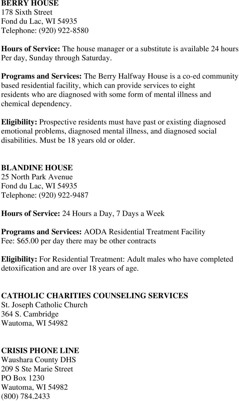 chemical dependency. Eligibility: Prospective residents must have past or existing diagnosed emotional problems, diagnosed mental illness, and diagnosed social disabilities.