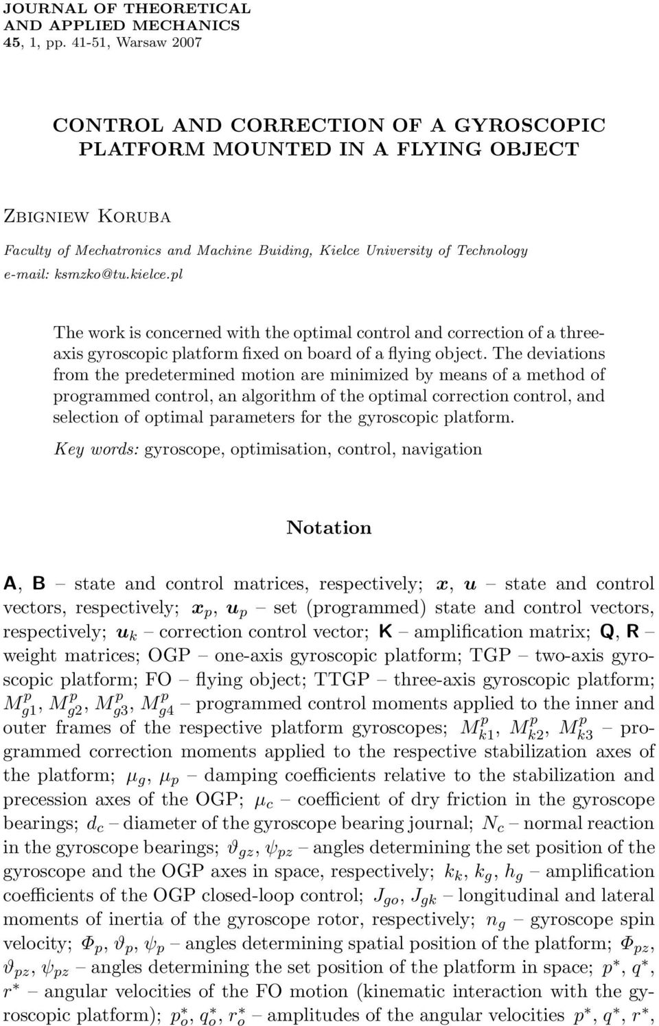 ksmzko@tu.kielce.pl The work is concerned with the optimal control and correction of a threeaxis gyroscopic platform fixed on board of a flying object.