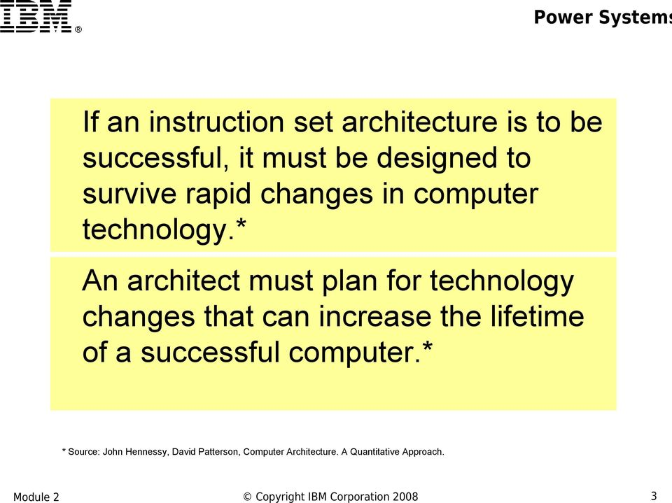 * An architect must plan for technology changes that can increase the lifetime of a