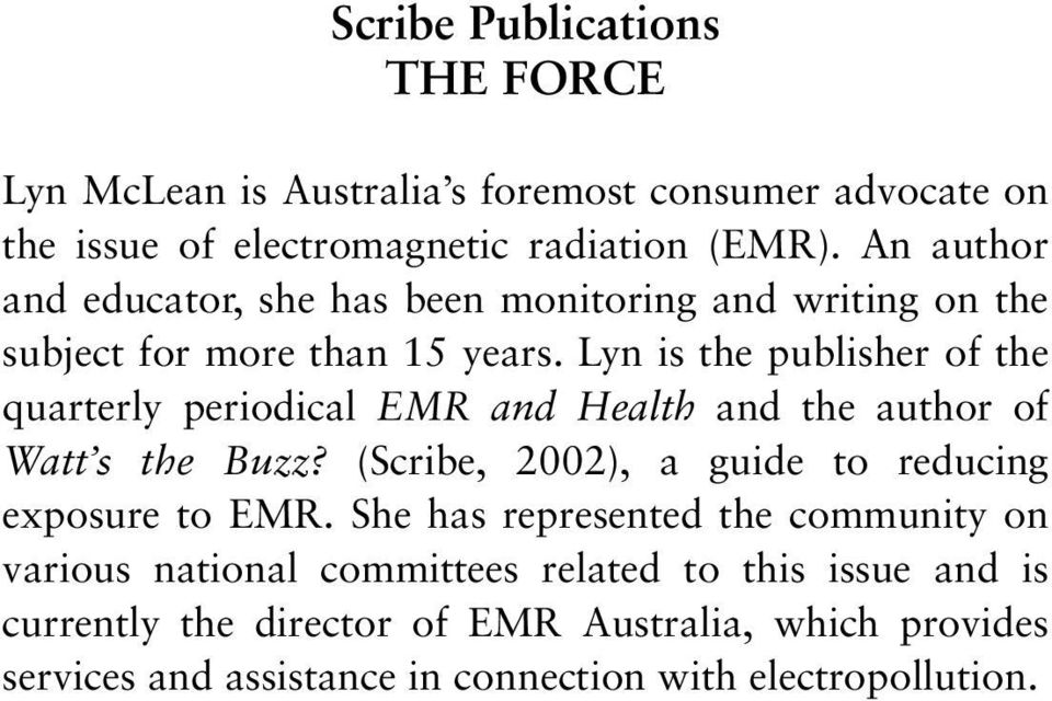 Lyn is the publisher of the quarterly periodical EMR and Health and the author of Watt s the Buzz?
