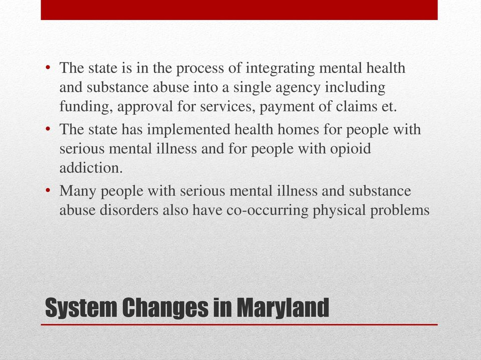 The state has implemented health homes for people with serious mental illness and for people with