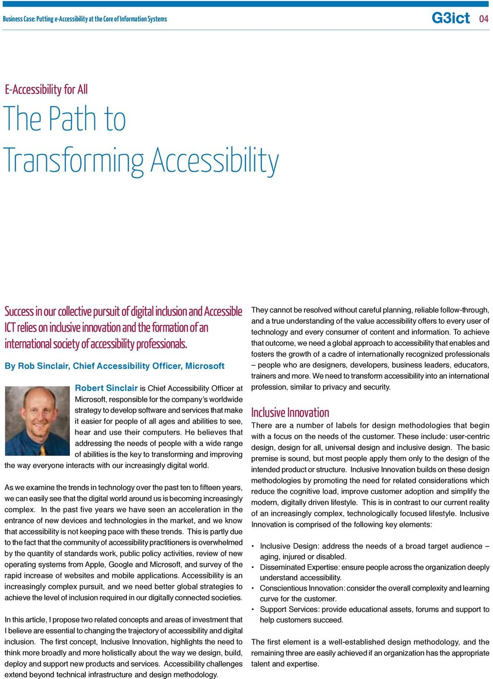 By Rob Sinclair, Chief Accessibility Officer, Microsoft Robert Sinclair is Chief Accessibility Officer at Microsoft, responsible for the company s worldwide strategy to develop software and services