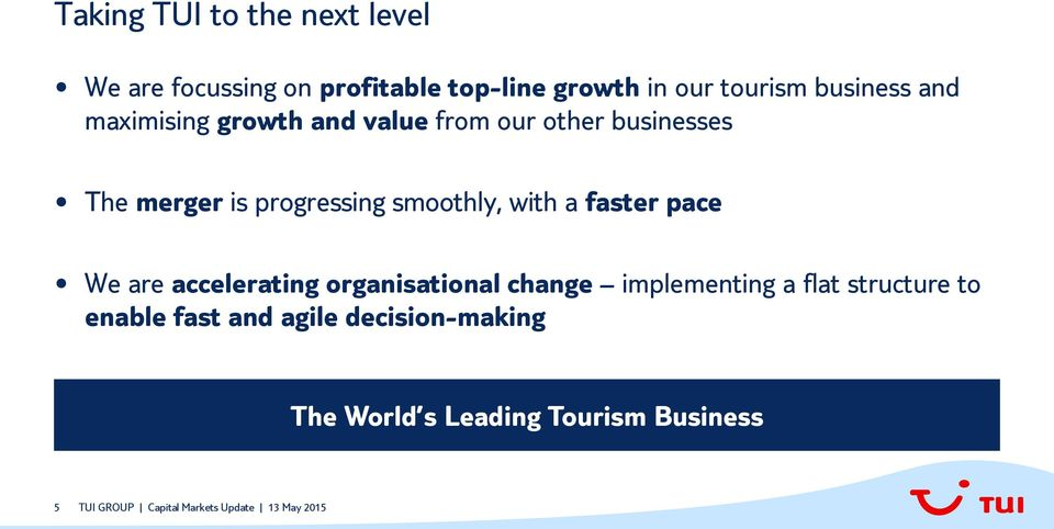 progressing smoothly, with a faster pace We are accelerating organisational change