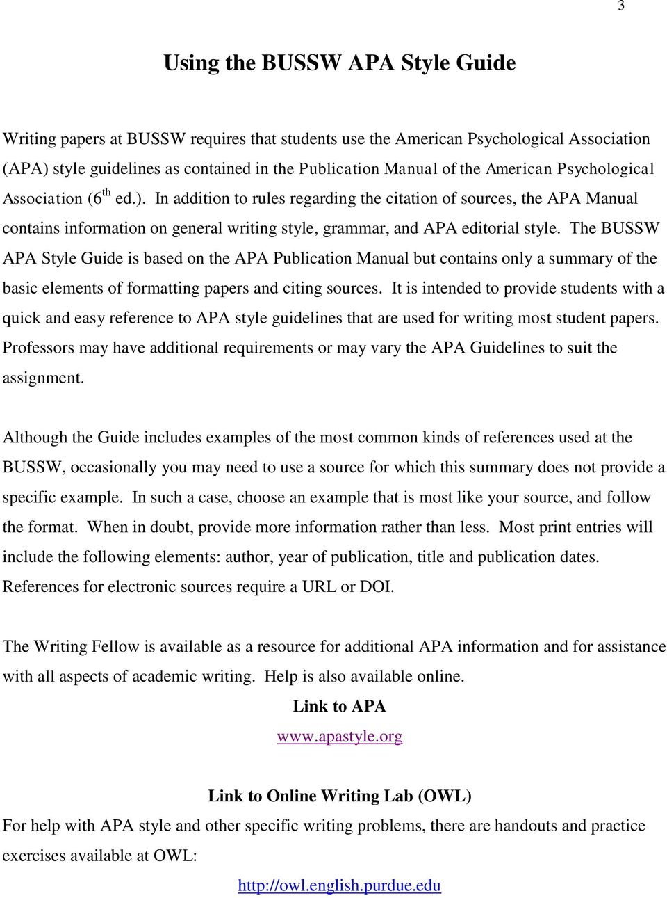 The BUSSW APA Style Guide is based on the APA Publication Manual but contains only a summary of the basic elements of formatting papers and citing sources.