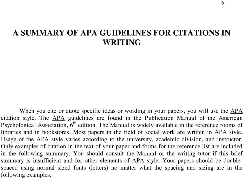 Most papers in the field of social work are written in APA style. Usage of the APA style varies according to the university, academic division, and instructor.