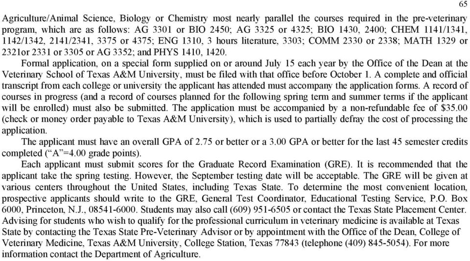 Formal application, on a special form supplied on or around July 15 each year by the Office of the Dean at the Veterinary School of Texas A&M University, must be filed with that office before October