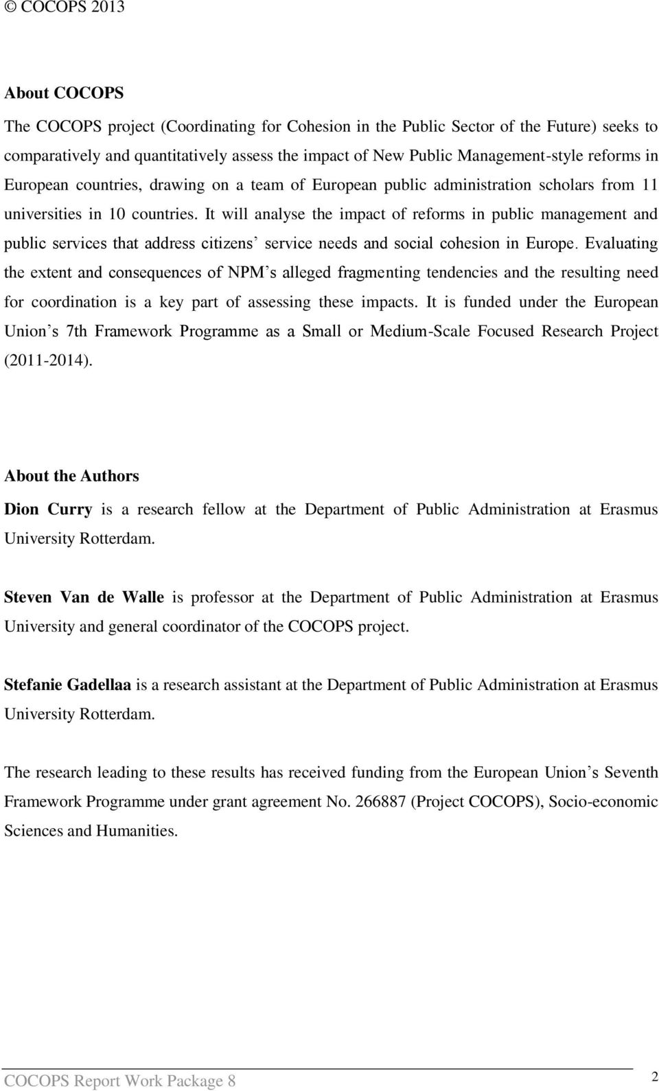 It will analyse the impact of reforms in public management and public services that address citizens service needs and social cohesion in Europe.