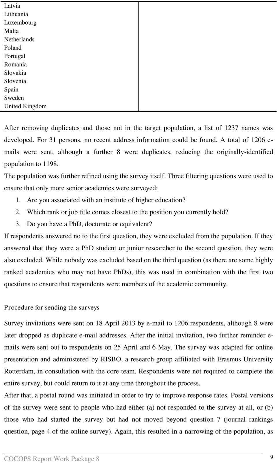 A total of 1206 e- mails were sent, although a further 8 were duplicates, reducing the originally-identified population to 1198. The population was further refined using the survey itself.