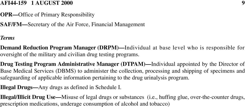 Drug Testing Program Administrative Manager (DTPAM) Individual appointed by the Director of Base Medical Services (DBMS) to administer the collection, processing and shipping of specimens and