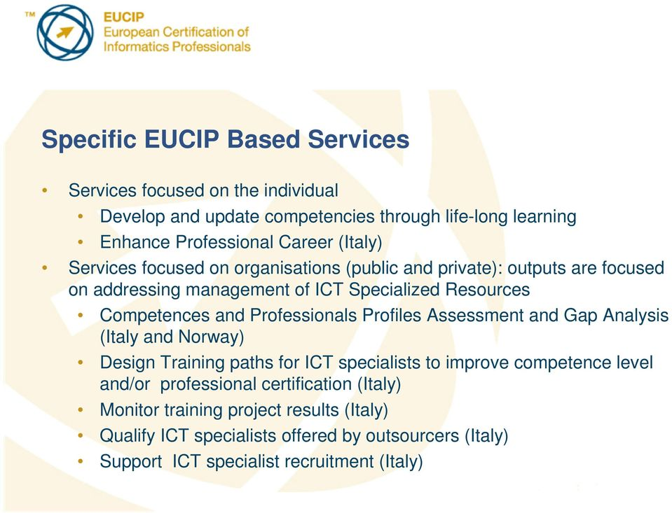Professionals Profiles Assessment and Gap Analysis (Italy and Norway) Design Training paths for ICT specialists to improve competence level and/or