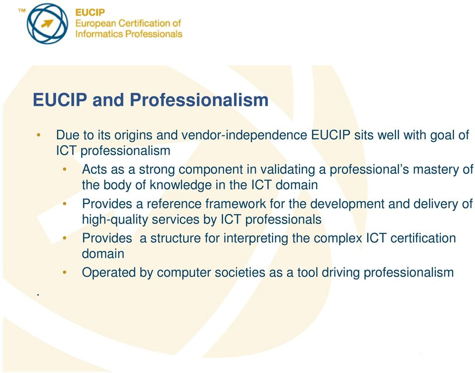 reference framework for the development and delivery of high-quality services by ICT professionals Provides a structure
