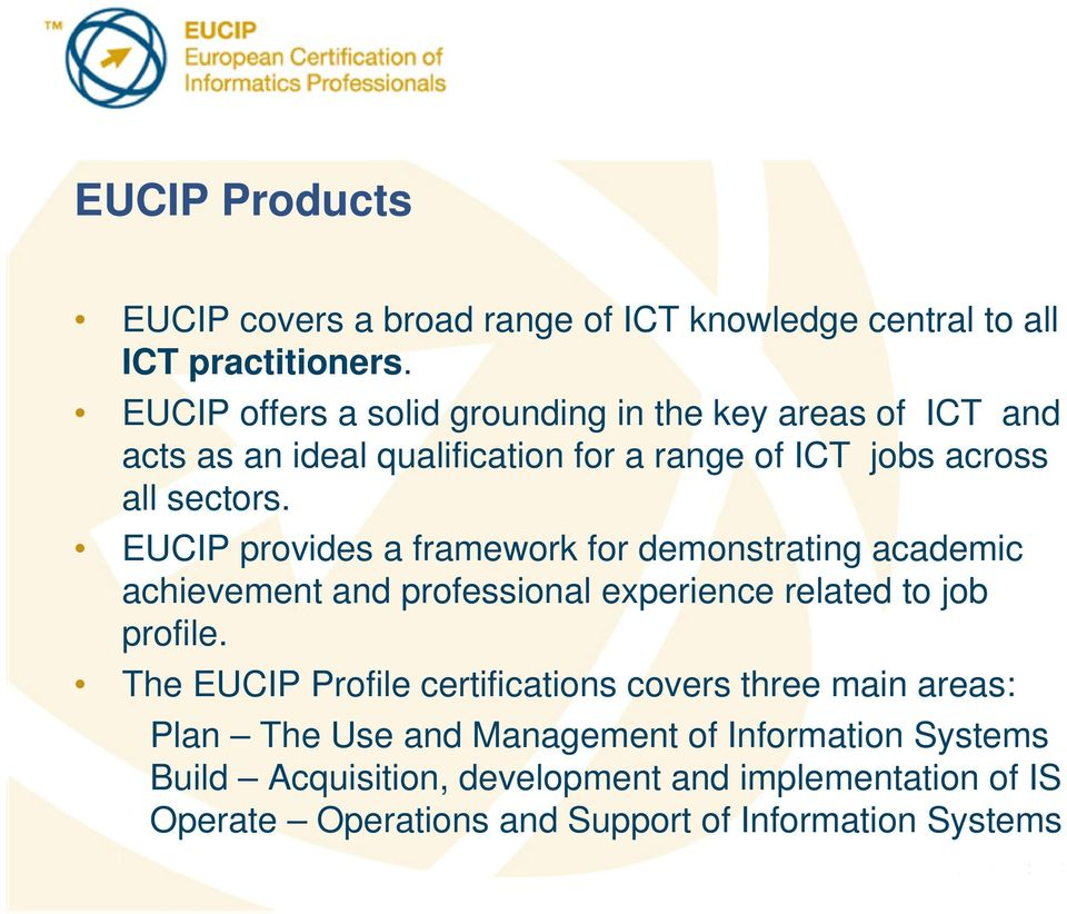 EUCIP provides a framework for demonstrating academic achievement and professional experience related to job profile.